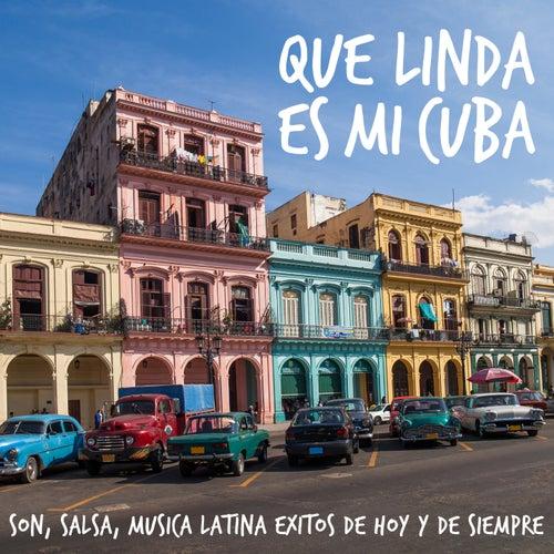 Que Linda Es Mi Cuba - Son, Salsa, Musica Latina Exitos de Hoy y de Siempre de Various Artists