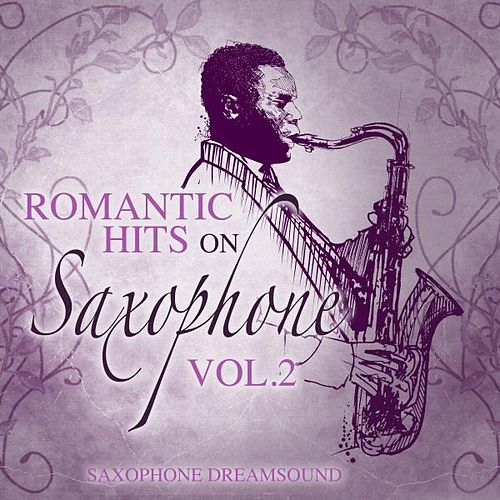 Romantic Hits On Saxophone, Vol. 2 by Saxophone Dreamsound