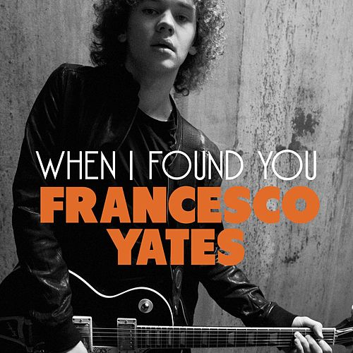 When I Found You by Francesco Yates
