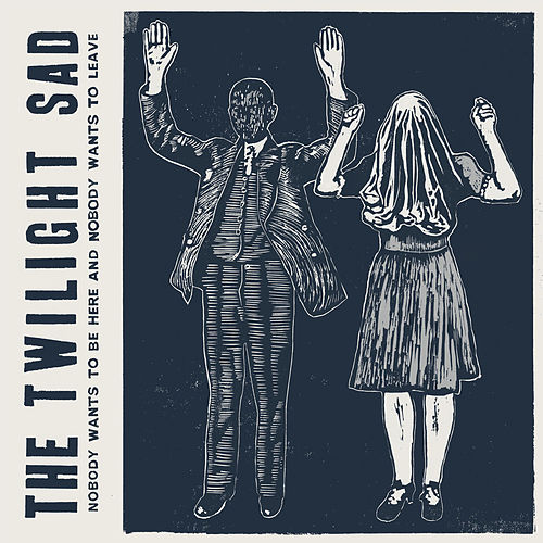 Nobody Wants To Be Here & Nobody Wants To Leave von The Twilight Sad