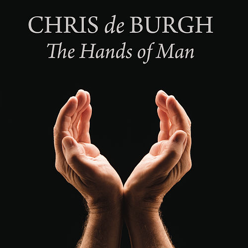 The Hands of Man von Chris De Burgh