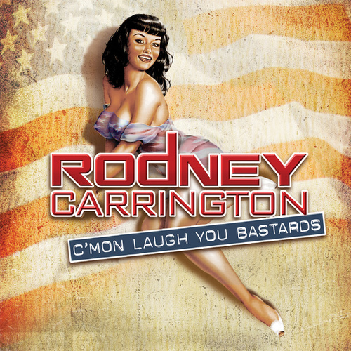 C'mon Laugh You Bastards by Rodney Carrington