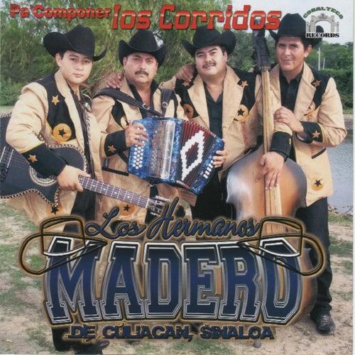 Pa Componer los Corridos by Los Hermanos Madero