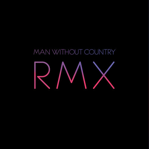 RMX - Remixes By Man Without Country by Various Artists