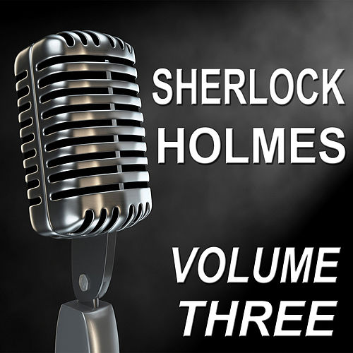 Sherlock Holmes - Old Time Radio Show, Vol. Three by Basil Rathbone