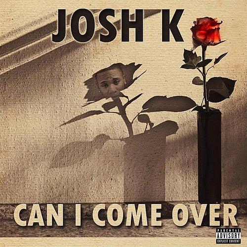 Can I Come Over de Josh. K
