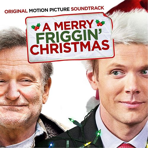 A Merry Friggin' Christmas (Original Motion Picture Soundtrack) de Various Artists