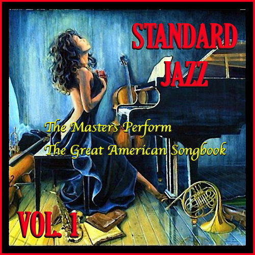 Standard Jazz: The Masters Perform the Great American Songbook, Vol. 1 by Various Artists