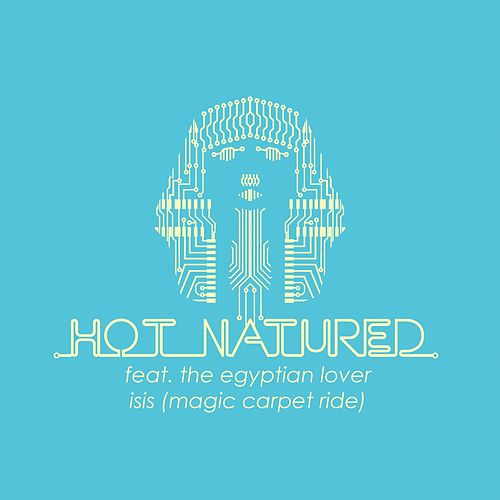 Isis (Magic Carpet Ride) (feat. The Egyptian Lover) - EP van Hot Natured
