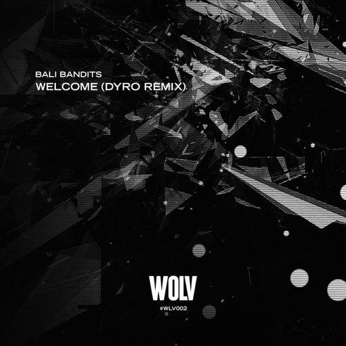 Welcome (Dyro Remix) von Bali Bandits