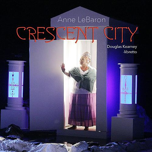 LeBaron: Crescent City (A Hyperopera) by Various Artists