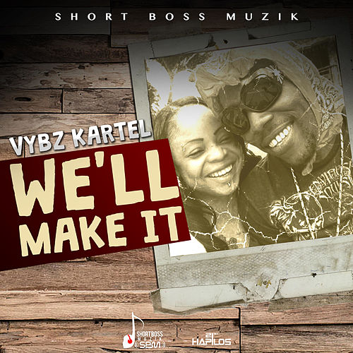 We'll Make It - Single by VYBZ Kartel
