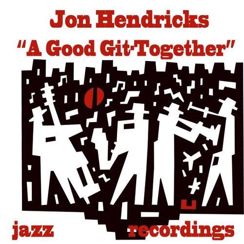 A Good Git-Together by Jon Hendricks