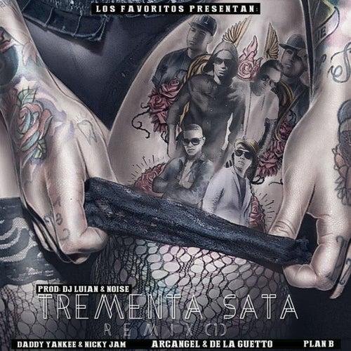 Tremenda Sata (Remix) [feat. Daddy Yankee, Nicky Jam, Arcangel, De La Ghetto & Plan B] de Dj Luian