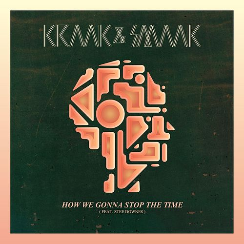 How We Gonna Stop The Time (ft. Stee Downes) von Kraak & Smaak