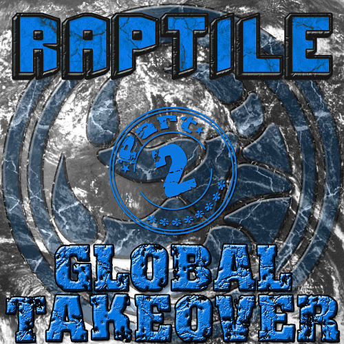 Global Takeover Part 2 de Raptile