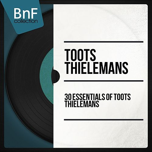 30 Essentials of Toots Thielemans (Mono Version) von Toots Thielemans