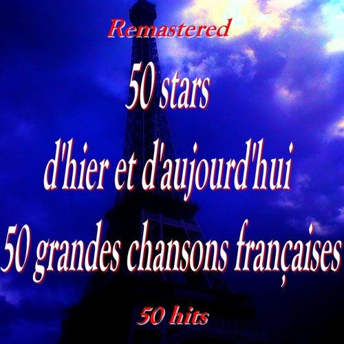 50 stars d'hier et d'aujourd'hui, 50 grandes chansons françaises (50 Hits Remastered) by Various Artists