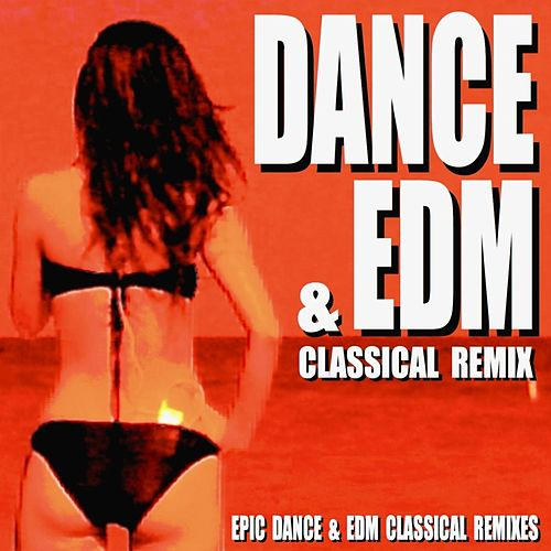 Dance & EDM Classical Remix (Epic Dance & EDM Classical Remixes) von Blue Claw Philharmonic