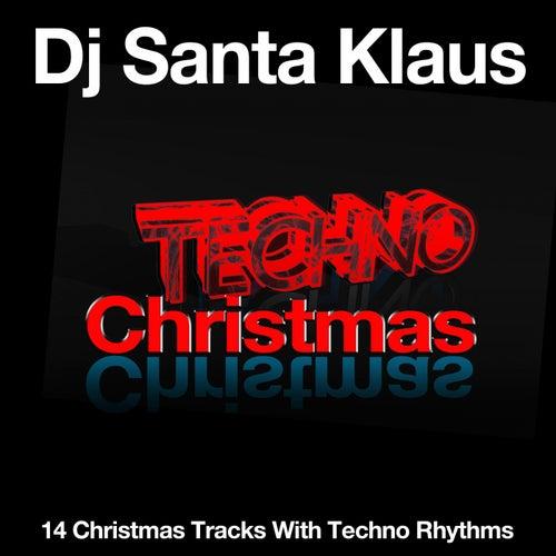 Techno Christmas (14 Christmas Tracks With Techno Rhythms) von Dj Santa Klaus