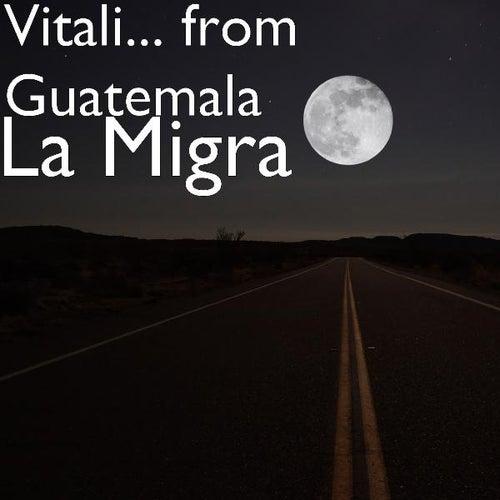 La Migra de Vitali from Guatemala