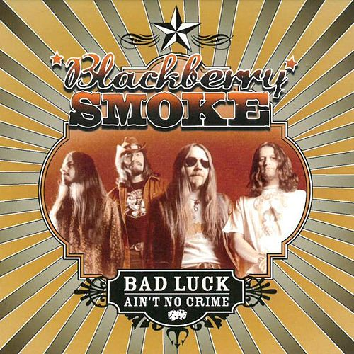 Bad Luck Ain't No Crime by Blackberry Smoke