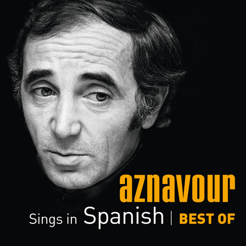 Aznavour Sings In Spanish - Best Of de Charles Aznavour
