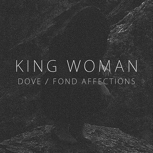 Dove / Fond Affections by King Woman