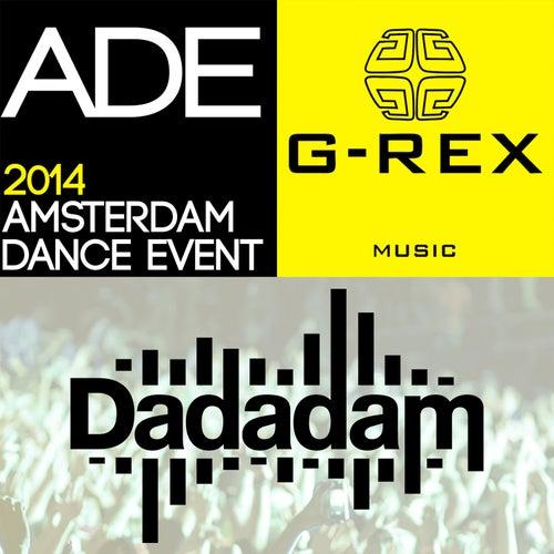 G-Rex Presents Dadadam Label Friends ADE 2014 von Various Artists