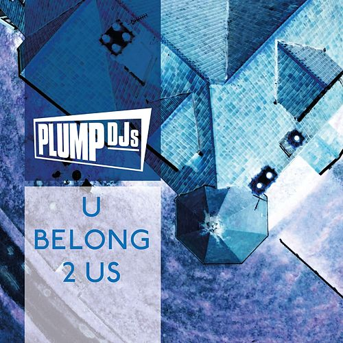 U Belong 2 Us by Plump DJs