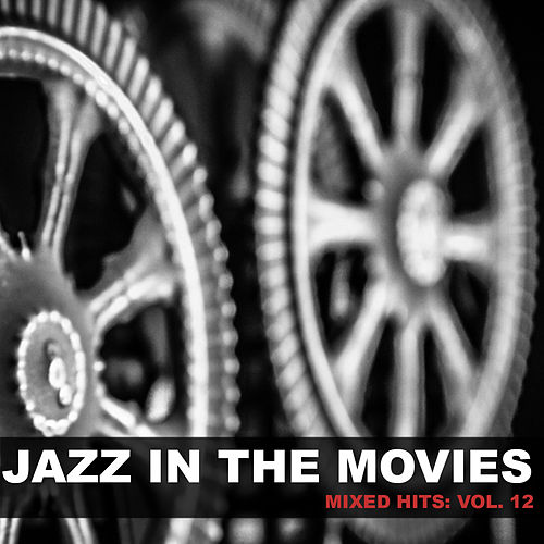 Jazz in the Movies: Mixed Hits, Vol. 12 von Various Artists