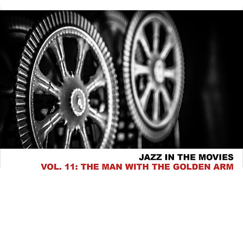 Jazz in the Movies, Vol. 11: The Man with the Golden Arm von Elmer Bernstein