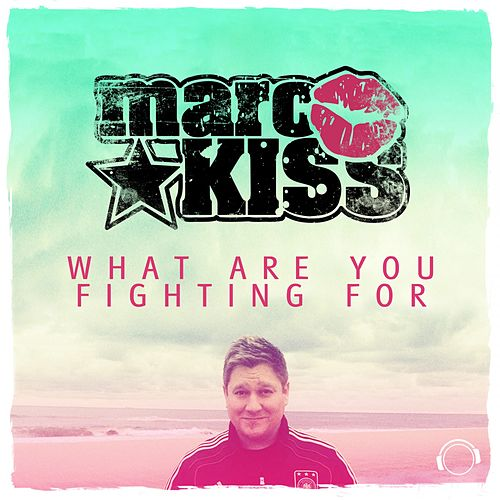 What Are You Fighting For von Marc Kiss