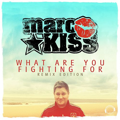 What Are You Fighting For (Remix Edition) von Marc Kiss
