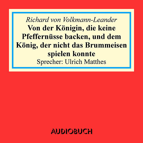Von der Königin, die keine Pfeffernüsse backen, und dem König, der nicht das Brummeisen spielen konn by Richard von Volkmann-Leander