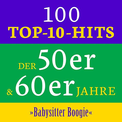 Babysitter Boogie: 100 Top 10 Hits der 50er & 60er Jahre by Various Artists
