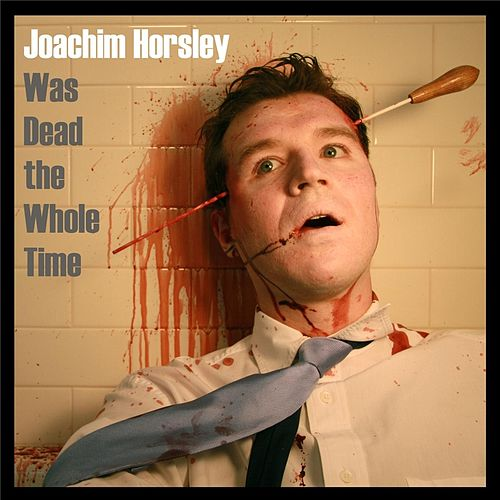 Was Dead the Whole Time by Joachim Horsley