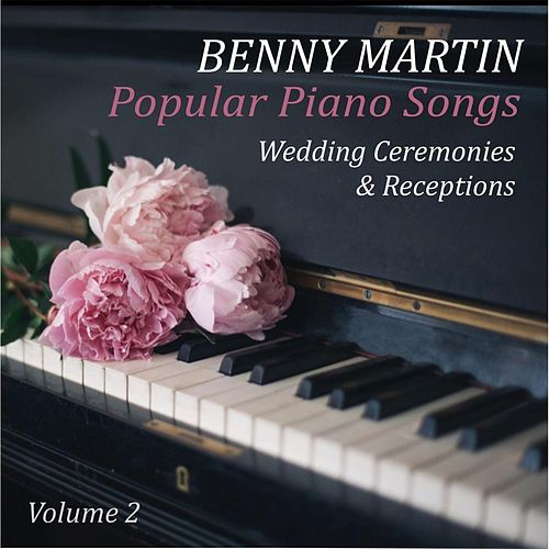 Popular Piano Songs, Vol. 2: Wedding Ceremonies & Receptions di Benny Martin