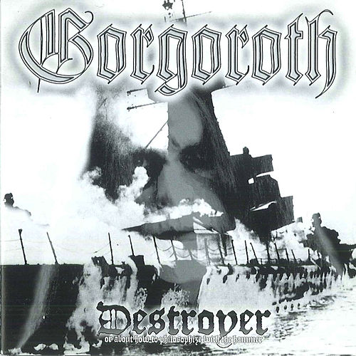 Destroyer – or About How to Philosophize with the Hammer by Gorgoroth