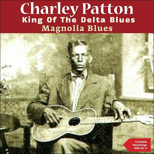 Magnolia Blues (The Complete Recordings 1929, Vol. 2) by Charley Patton