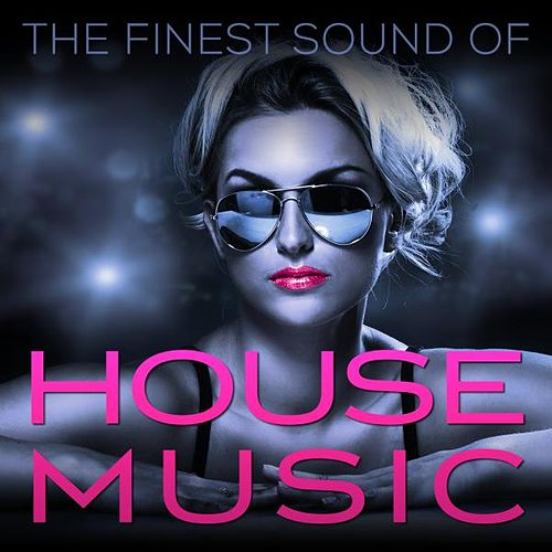 The Finest Sound of House Music von Various Artists
