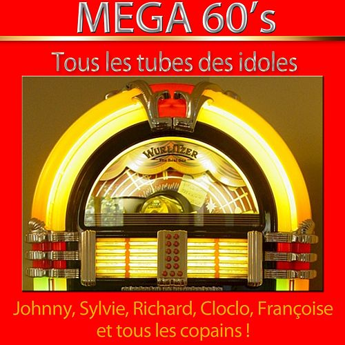 Mega 60's (Tous les tubes des idoles) [Remastered] di Various Artists