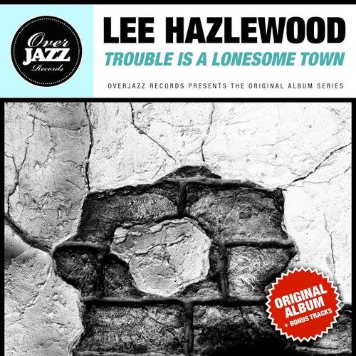 Trouble Is a Lonesome Town (Original Album Plus Bonus Tracks 1963) von Lee Hazlewood