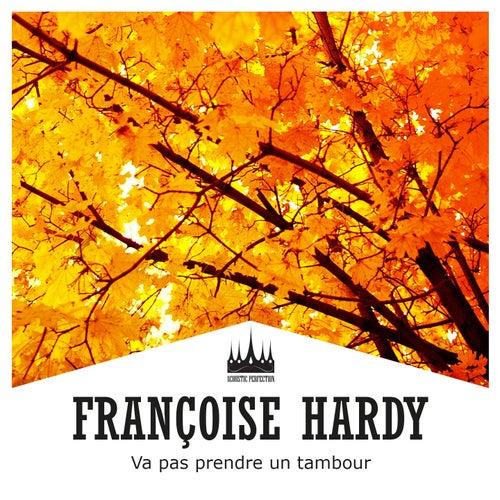 Va pas prendre un tambour de Francoise Hardy