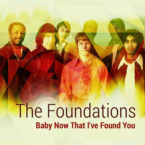 Baby Now That I've Found You by The Foundations