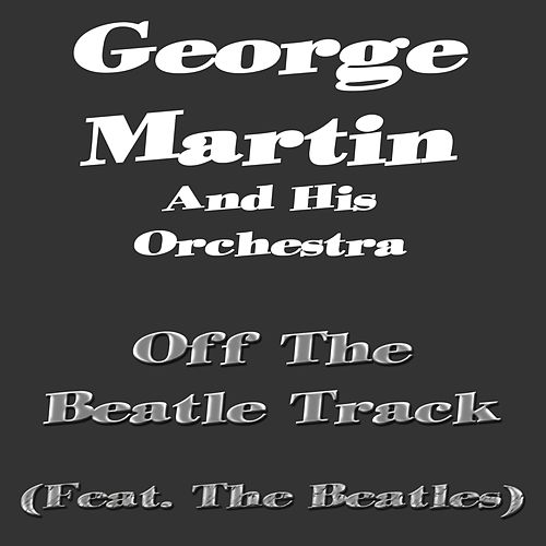 Off the Beatle Track von George Martin