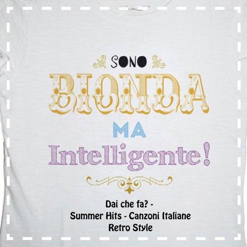 Dai che fa? Sono bionda ma intelligente (Summer Hits, Canzoni Italiane, Retro Style) de Various Artists