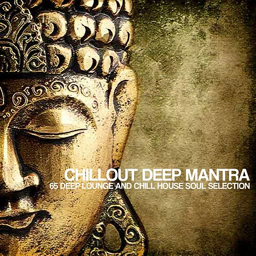Chillout Deep Mantra (65 Deep Lounge and Chill House Soul Selection) von Various Artists