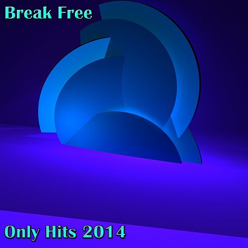 Break Free (Only Hits 2014) von Various Artists