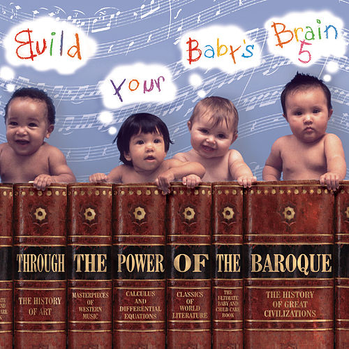 Build your Baby's Brain Vol. 5 - Through the Power of Baroque by Various Artists